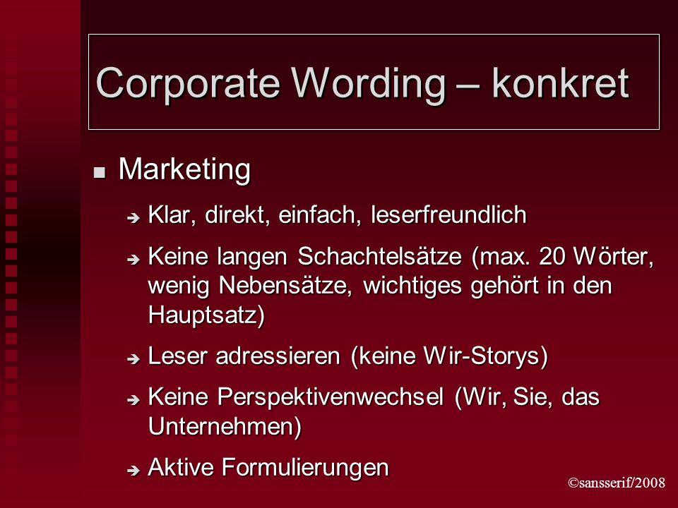 ©sansserif/2008 Corporate Wording – konkret Marketing Marketing Klar, direkt, einfach, leserfreundlich Klar, direkt, einfach, leserfreundlich Keine langen Schachtelsätze (max.