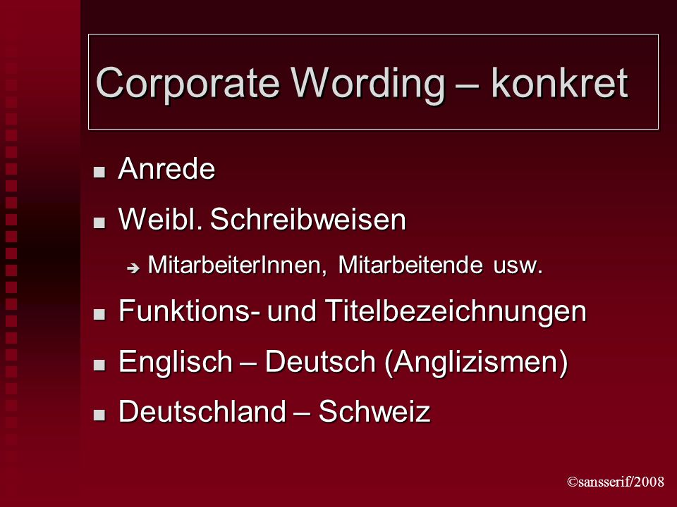 ©sansserif/2008 Corporate Wording – konkret Anrede Anrede Weibl.