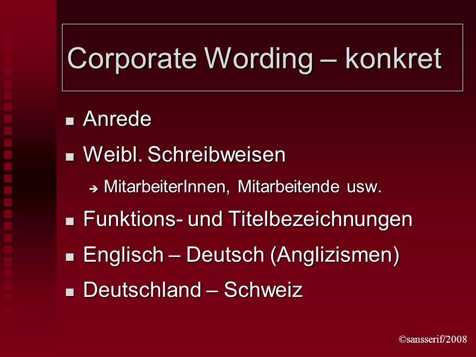 ©sansserif/2008 Corporate Wording – konkret Anrede Anrede Weibl. Schreibweisen Weibl. Schreibweisen MitarbeiterInnen, Mitarbeitende usw. MitarbeiterIn