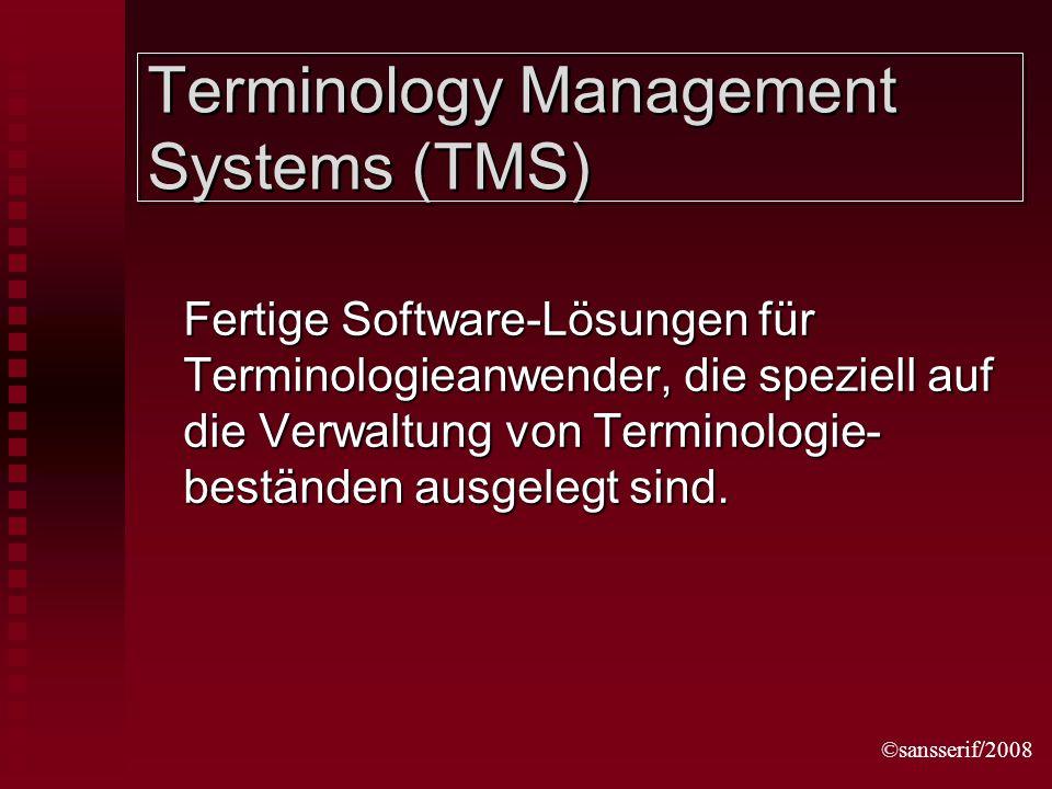 ©sansserif/2008 Terminology Management Systems (TMS) Fertige Software-Lösungen für Terminologieanwender, die speziell auf die Verwaltung von Terminolo