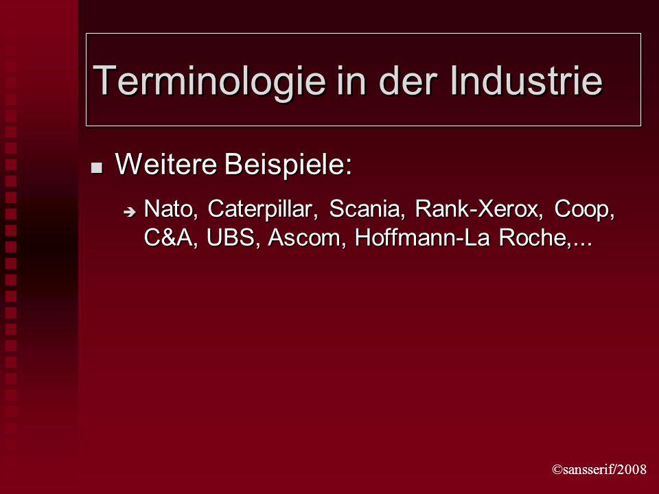 ©sansserif/2008 Terminologie in der Industrie Weitere Beispiele: Weitere Beispiele: Nato, Caterpillar, Scania, Rank-Xerox, Coop, C&A, UBS, Ascom, Hoffmann-La Roche,...