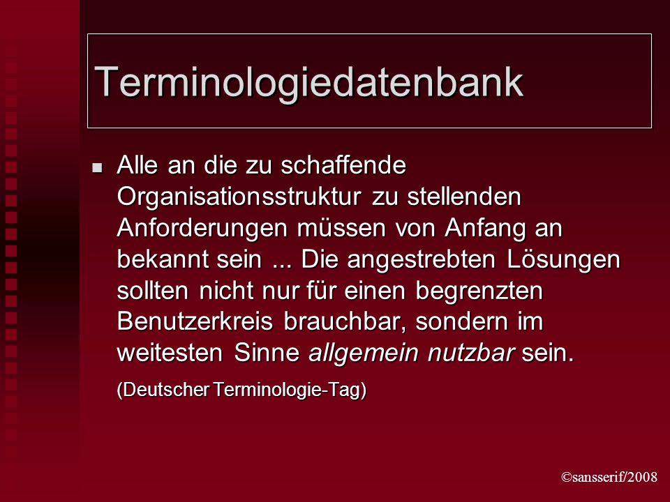 ©sansserif/2008 Terminologiedatenbank Alle an die zu schaffende Organisationsstruktur zu stellenden Anforderungen müssen von Anfang an bekannt sein...