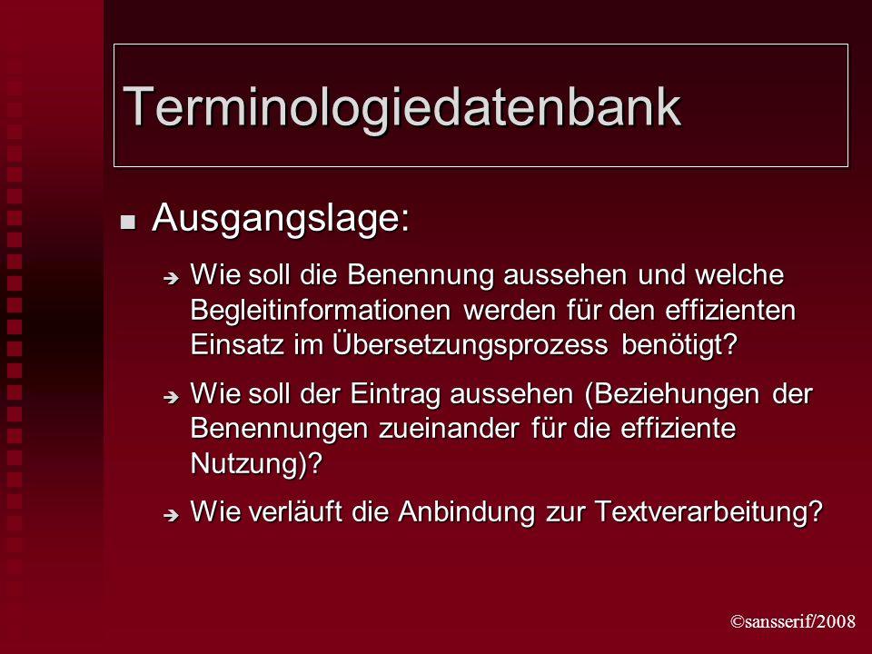 ©sansserif/2008 Terminologiedatenbank Ausgangslage: Ausgangslage: Wie soll die Benennung aussehen und welche Begleitinformationen werden für den effizienten Einsatz im Übersetzungsprozess benötigt.