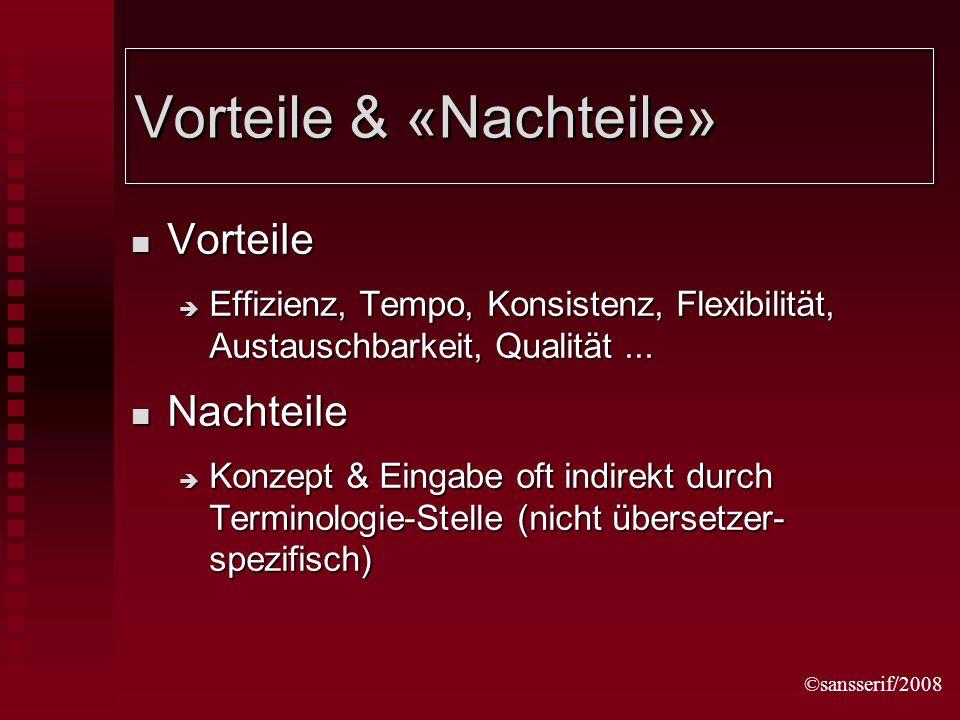 ©sansserif/2008 Vorteile & «Nachteile» Vorteile Vorteile Effizienz, Tempo, Konsistenz, Flexibilität, Austauschbarkeit, Qualität...