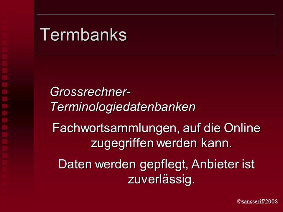 ©sansserif/2008 Termbanks Grossrechner- Terminologiedatenbanken Fachwortsammlungen, auf die Online zugegriffen werden kann.