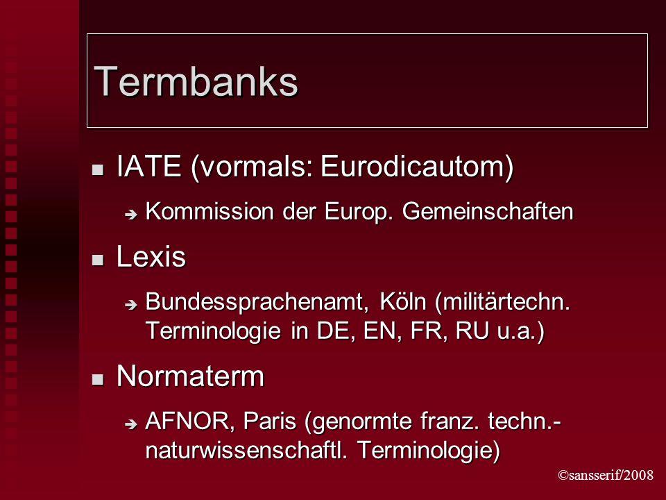 ©sansserif/2008 Termbanks IATE (vormals: Eurodicautom) IATE (vormals: Eurodicautom) Kommission der Europ.