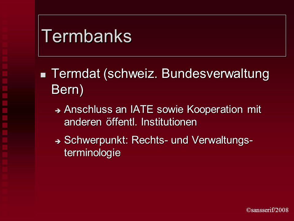 ©sansserif/2008 Termbanks Termdat (schweiz. Bundesverwaltung Bern) Termdat (schweiz.