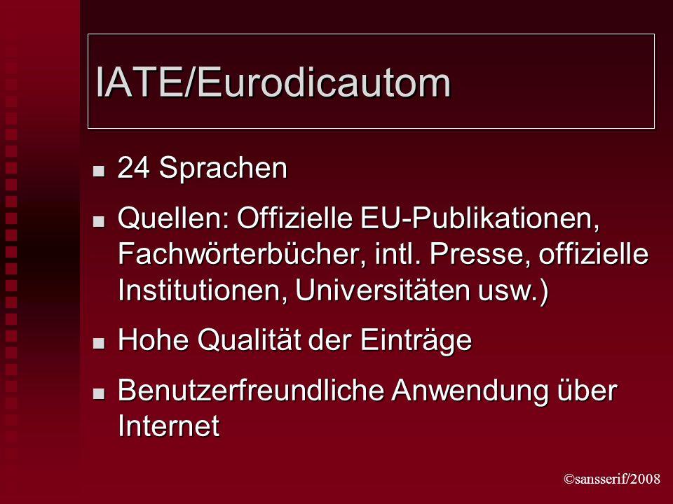 ©sansserif/2008 IATE/Eurodicautom 24 Sprachen 24 Sprachen Quellen: Offizielle EU-Publikationen, Fachwörterbücher, intl.
