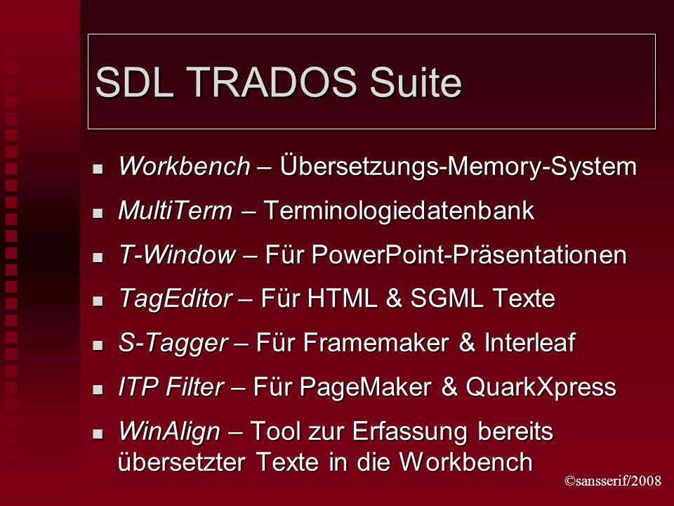 ©sansserif/2008 SDL TRADOS Suite Workbench – Übersetzungs-Memory-System Workbench – Übersetzungs-Memory-System MultiTerm – Terminologiedatenbank MultiTerm – Terminologiedatenbank T-Window – Für PowerPoint-Präsentationen T-Window – Für PowerPoint-Präsentationen TagEditor – Für HTML & SGML Texte TagEditor – Für HTML & SGML Texte S-Tagger – Für Framemaker & Interleaf S-Tagger – Für Framemaker & Interleaf ITP Filter – Für PageMaker & QuarkXpress ITP Filter – Für PageMaker & QuarkXpress WinAlign – Tool zur Erfassung bereits übersetzter Texte in die Workbench WinAlign – Tool zur Erfassung bereits übersetzter Texte in die Workbench