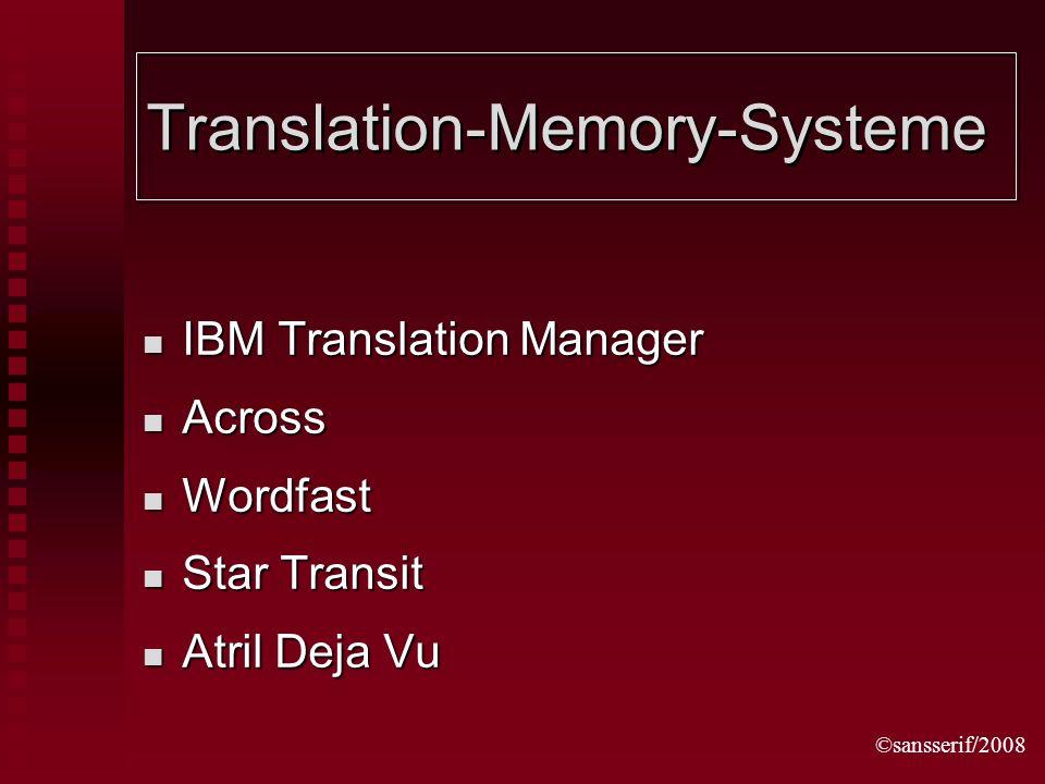 ©sansserif/2008 Translation-Memory-Systeme IBM Translation Manager IBM Translation Manager Across Across Wordfast Wordfast Star Transit Star Transit A