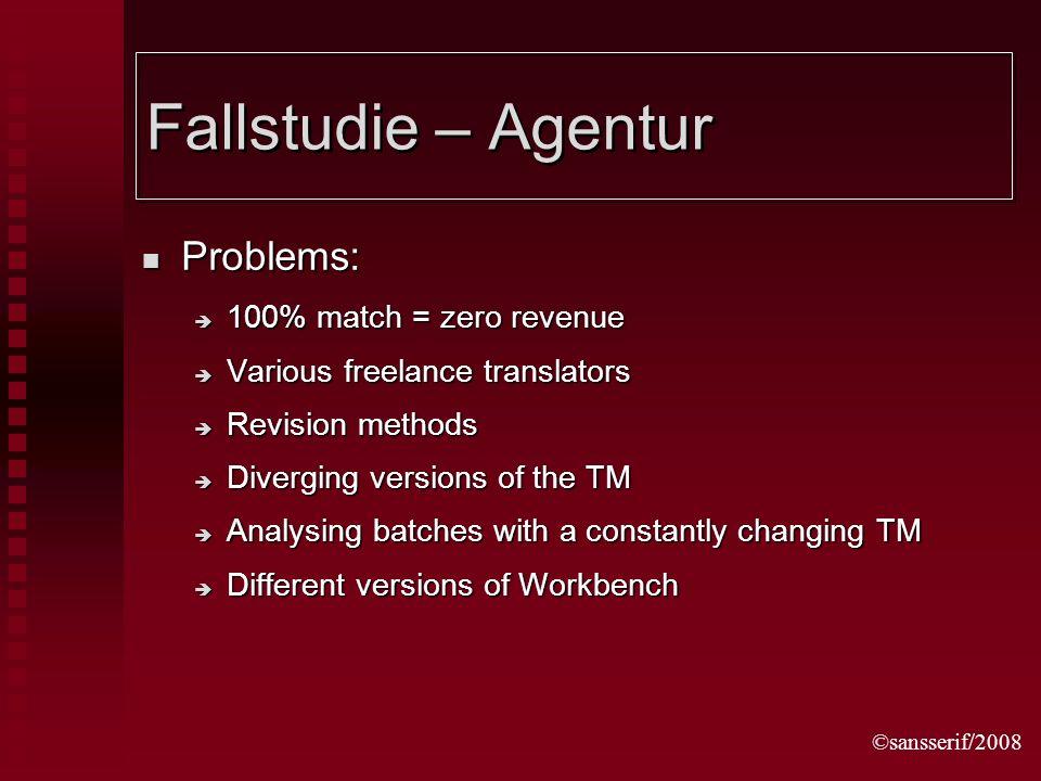 ©sansserif/2008 Fallstudie – Agentur Problems: Problems: 100% match = zero revenue 100% match = zero revenue Various freelance translators Various fre