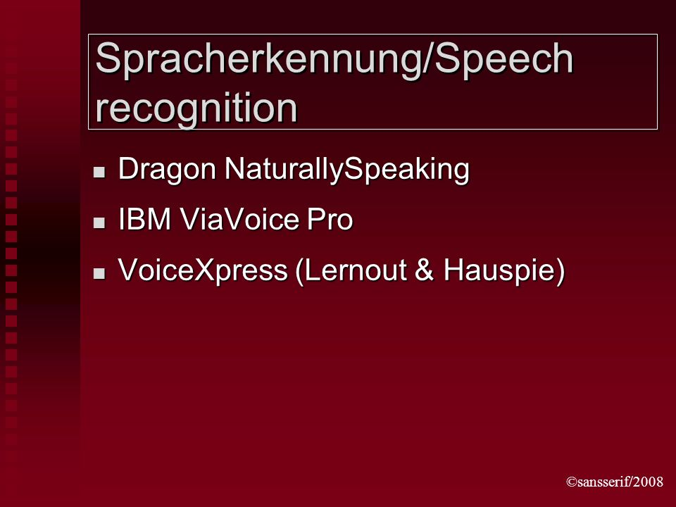 ©sansserif/2008 Spracherkennung/Speech recognition Dragon NaturallySpeaking Dragon NaturallySpeaking IBM ViaVoice Pro IBM ViaVoice Pro VoiceXpress (Lernout & Hauspie) VoiceXpress (Lernout & Hauspie)