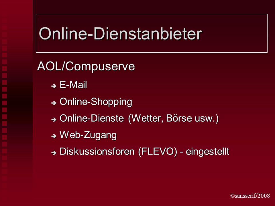 ©sansserif/2008 Online-Dienstanbieter AOL/Compuserve E-Mail E-Mail Online-Shopping Online-Shopping Online-Dienste (Wetter, Börse usw.) Online-Dienste (Wetter, Börse usw.) Web-Zugang Web-Zugang Diskussionsforen (FLEVO) - eingestellt Diskussionsforen (FLEVO) - eingestellt