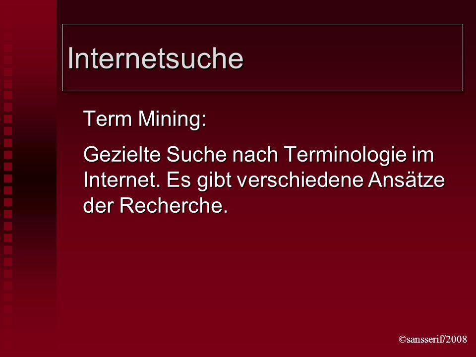 ©sansserif/2008 Internetsuche Term Mining: Gezielte Suche nach Terminologie im Internet.