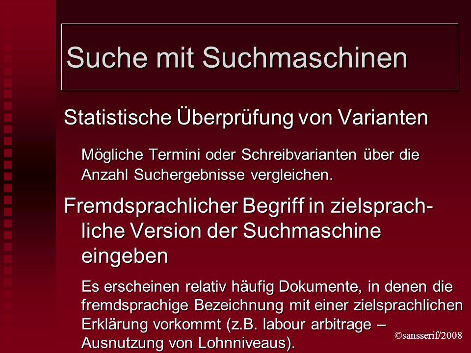 ©sansserif/2008 Suche mit Suchmaschinen Statistische Überprüfung von Varianten Mögliche Termini oder Schreibvarianten über die Anzahl Suchergebnisse vergleichen.