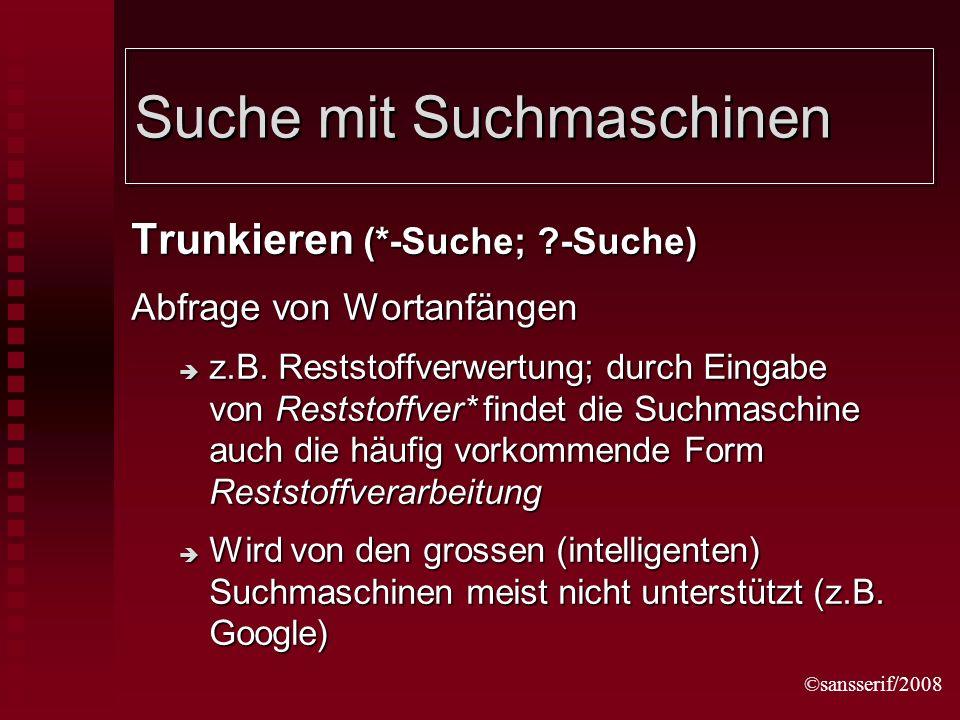 ©sansserif/2008 Suche mit Suchmaschinen Trunkieren (*-Suche; -Suche) Abfrage von Wortanfängen z.B.