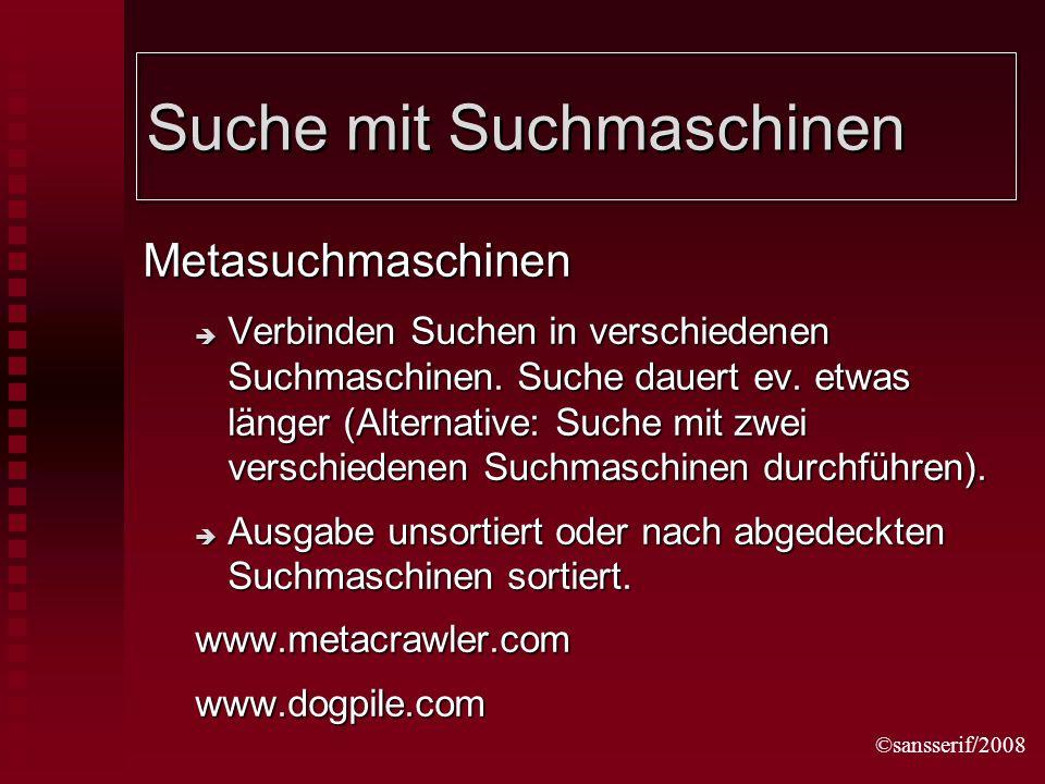 ©sansserif/2008 Suche mit Suchmaschinen Metasuchmaschinen Verbinden Suchen in verschiedenen Suchmaschinen.
