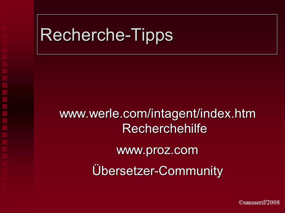 ©sansserif/2008 Recherche-Tipps www.werle.com/intagent/index.htm Recherchehilfe www.proz.comÜbersetzer-Community
