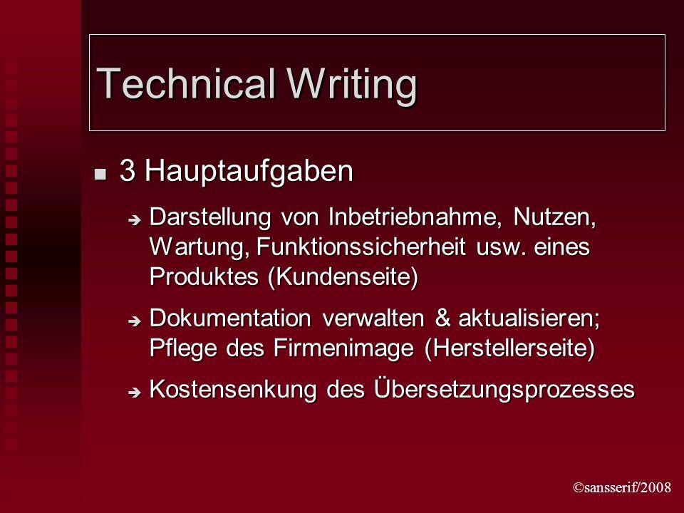 ©sansserif/2008 Technical Writing 3 Hauptaufgaben 3 Hauptaufgaben Darstellung von Inbetriebnahme, Nutzen, Wartung, Funktionssicherheit usw.