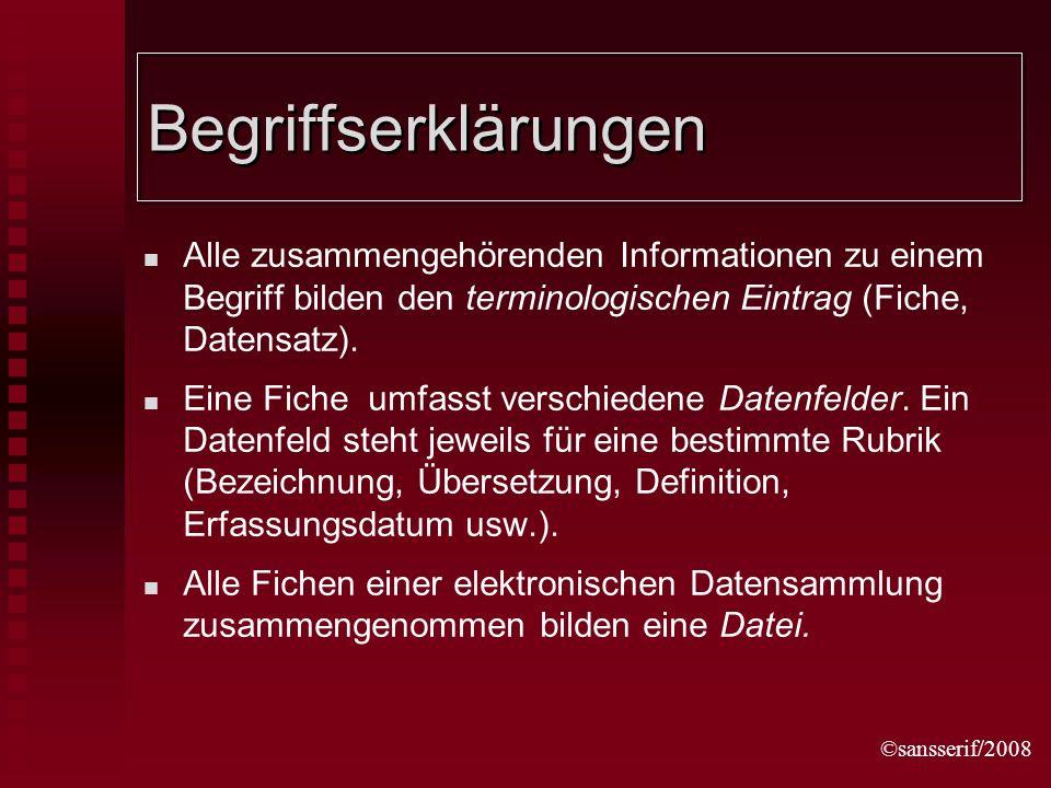 ©sansserif/2008 Begriffserklärungen Alle zusammengehörenden Informationen zu einem Begriff bilden den terminologischen Eintrag (Fiche, Datensatz).