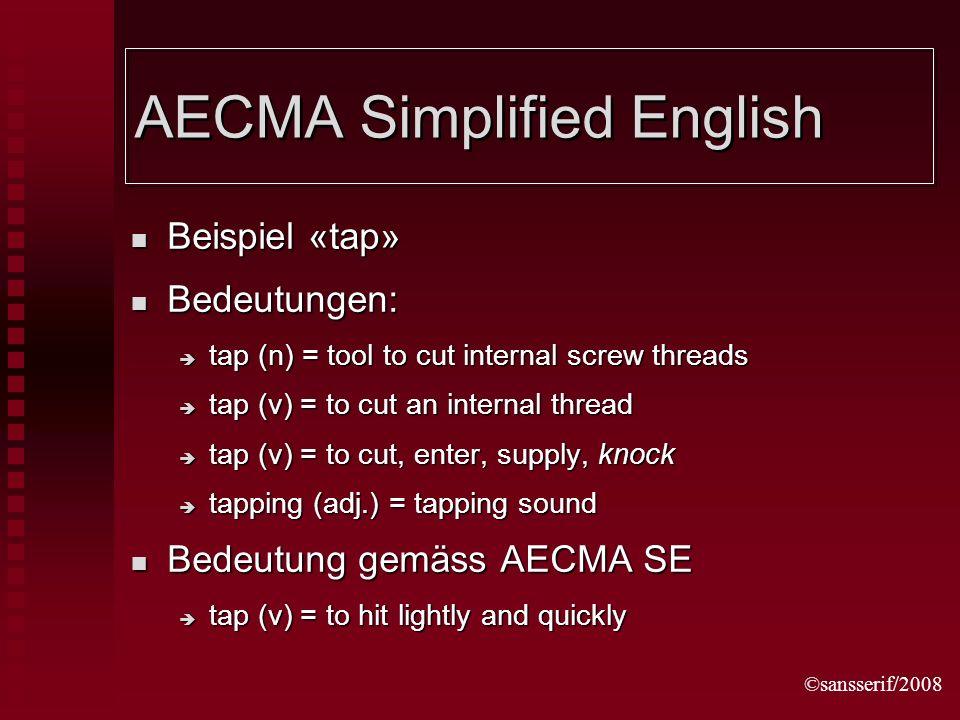 ©sansserif/2008 AECMA Simplified English Beispiel «tap» Beispiel «tap» Bedeutungen: Bedeutungen: tap (n) = tool to cut internal screw threads tap (n)