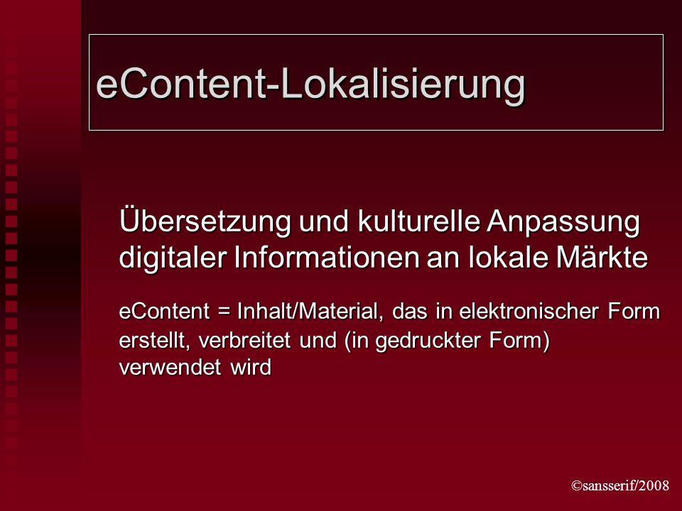 ©sansserif/2008 eContent-Lokalisierung Übersetzung und kulturelle Anpassung digitaler Informationen an lokale Märkte eContent = Inhalt/Material, das in elektronischer Form erstellt, verbreitet und (in gedruckter Form) verwendet wird
