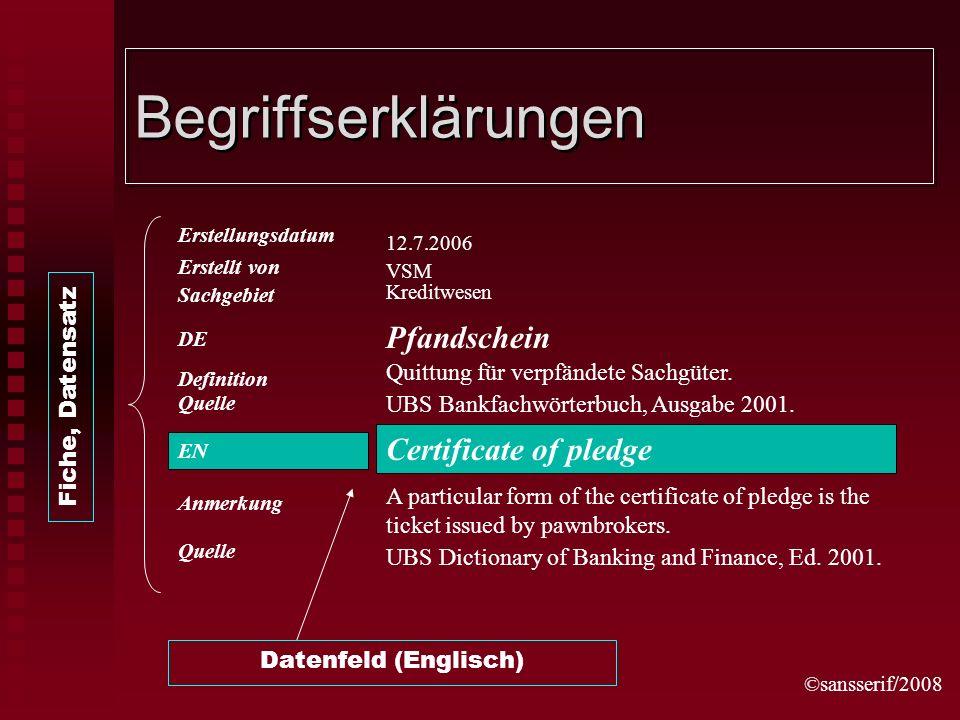 ©sansserif/2008 Begriffserklärungen VSM Erstellt von Sachgebiet DE Definition Quelle EN Anmerkung Quelle 12.7.2006 Erstellungsdatum Kreditwesen Pfandschein Quittung für verpfändete Sachgüter.