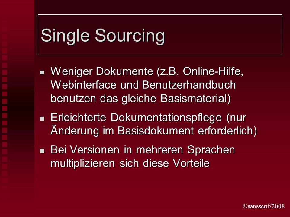 ©sansserif/2008 Single Sourcing Weniger Dokumente (z.B. Online-Hilfe, Webinterface und Benutzerhandbuch benutzen das gleiche Basismaterial) Weniger Do