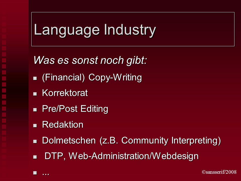 ©sansserif/2008 Language Industry Was es sonst noch gibt: (Financial) Copy-Writing (Financial) Copy-Writing Korrektorat Korrektorat Pre/Post Editing P