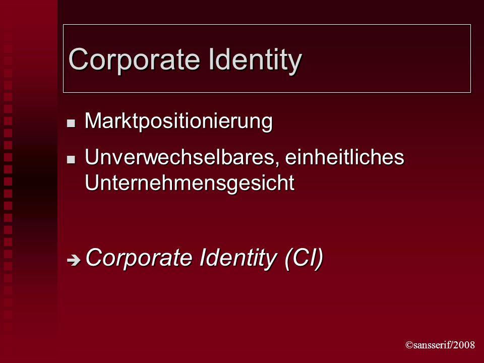 ©sansserif/2008 Corporate Identity Marktpositionierung Marktpositionierung Unverwechselbares, einheitliches Unternehmensgesicht Unverwechselbares, einheitliches Unternehmensgesicht Corporate Identity (CI) Corporate Identity (CI)