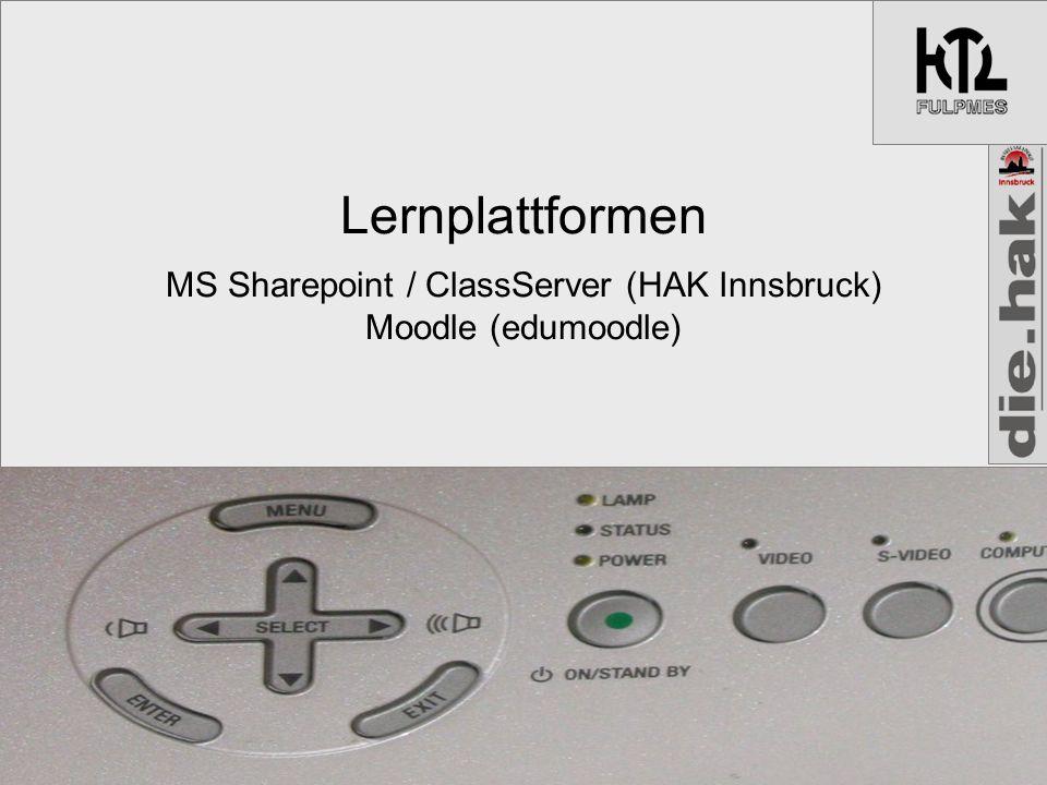 Lernplattformen MS Sharepoint / ClassServer (HAK Innsbruck) Moodle (edumoodle)