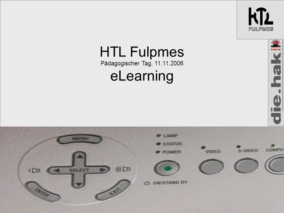 HTL Fulpmes Pädagogischer Tag, 11.11.2006 eLearning