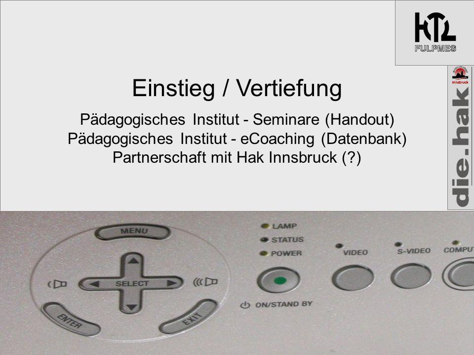 Einstieg / Vertiefung Pädagogisches Institut - Seminare (Handout) Pädagogisches Institut - eCoaching (Datenbank) Partnerschaft mit Hak Innsbruck ( )