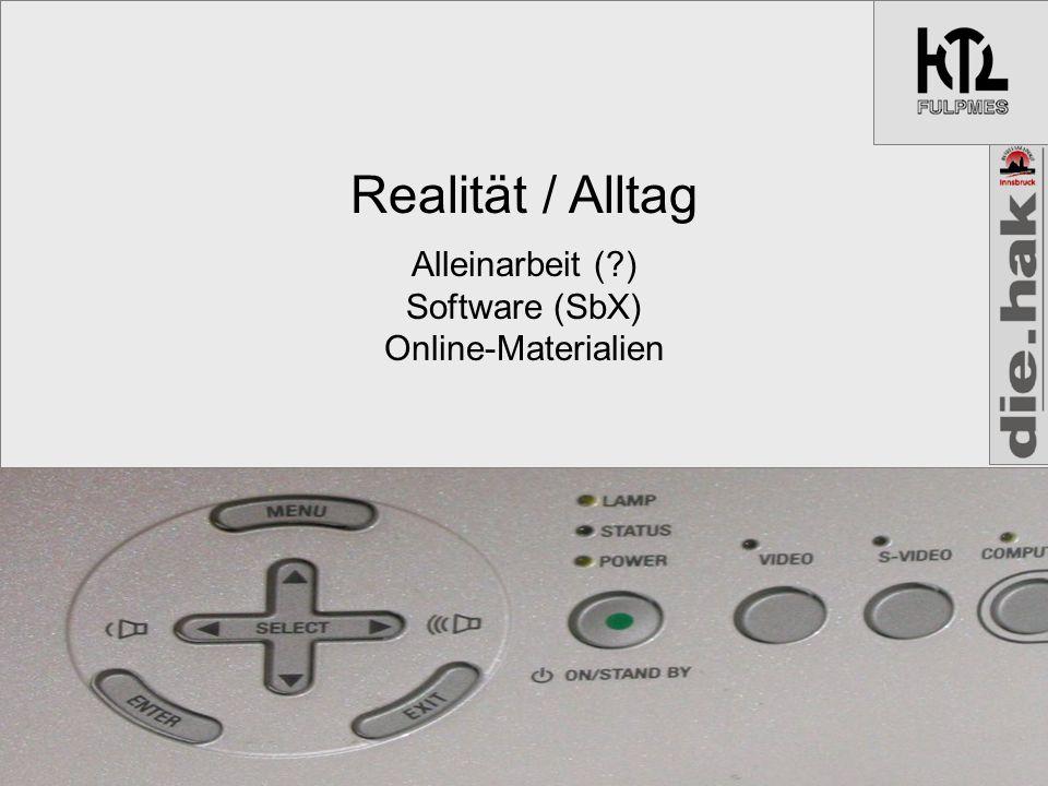 Realität / Alltag Alleinarbeit ( ) Software (SbX) Online-Materialien