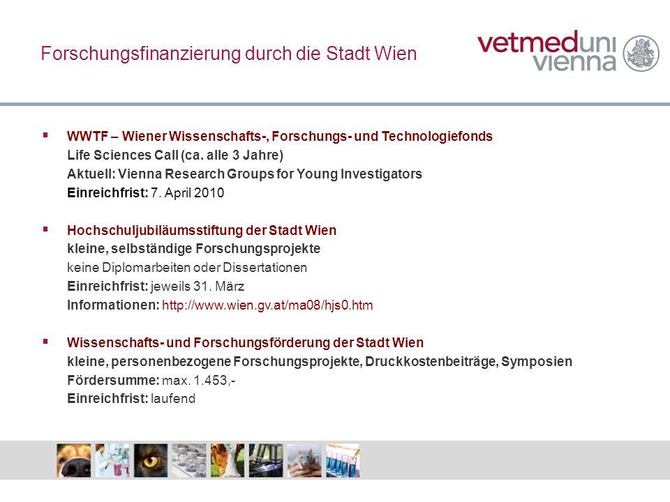 Forschungsfinanzierung durch die Stadt Wien WWTF – Wiener Wissenschafts-, Forschungs- und Technologiefonds Life Sciences Call (ca. alle 3 Jahre) Aktue
