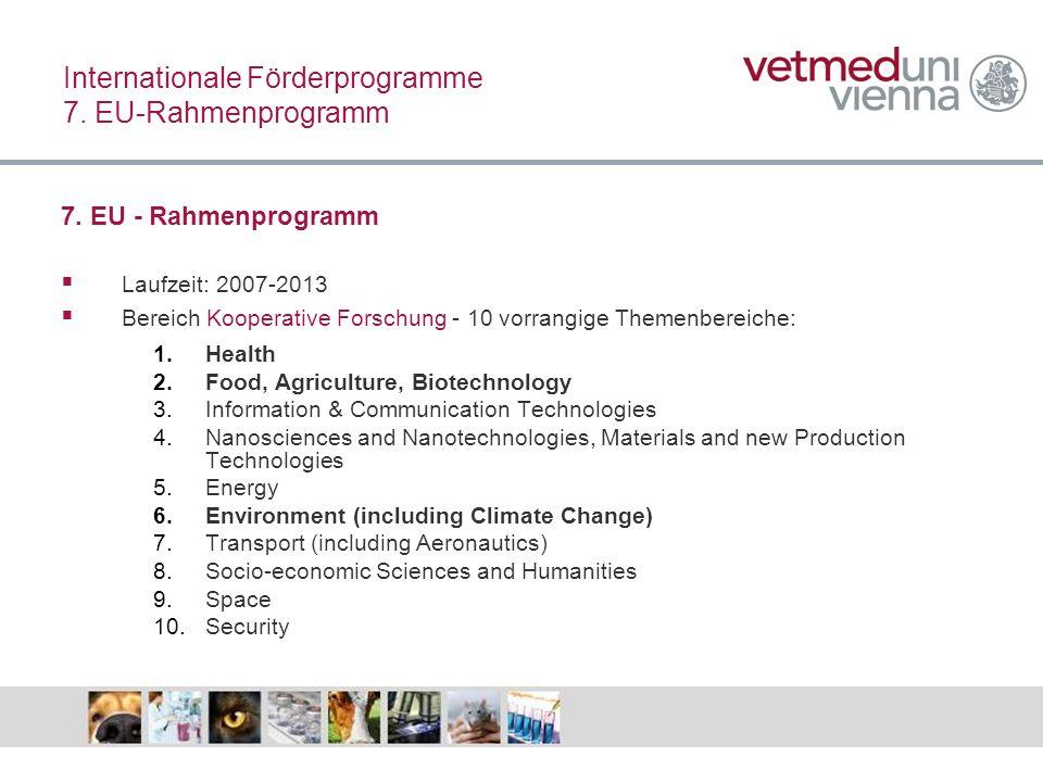 7. EU - Rahmenprogramm Laufzeit: 2007-2013 Bereich Kooperative Forschung - 10 vorrangige Themenbereiche: 1.Health 2.Food, Agriculture, Biotechnology 3