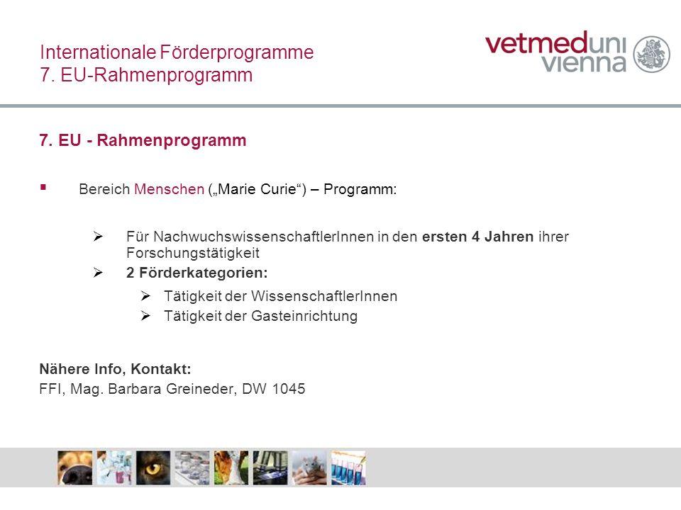 Internationale Förderprogramme 7. EU-Rahmenprogramm 7. EU - Rahmenprogramm Bereich Menschen (Marie Curie) – Programm: Für NachwuchswissenschaftlerInne