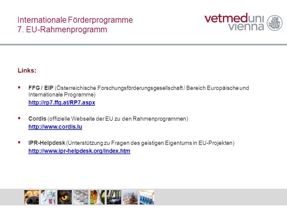Links: FFG / EIP (Österreichische Forschungsförderungsgesellschaft / Bereich Europäische und Internationale Programme) http://rp7.ffg.at/RP7.aspx Cord