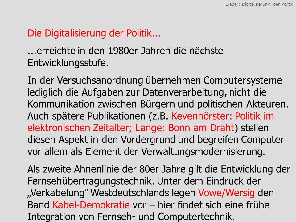 Bieber: Digitalisierung der Politik Die Digitalisierung der Politik......erreichte in den 1980er Jahren die nächste Entwicklungsstufe.