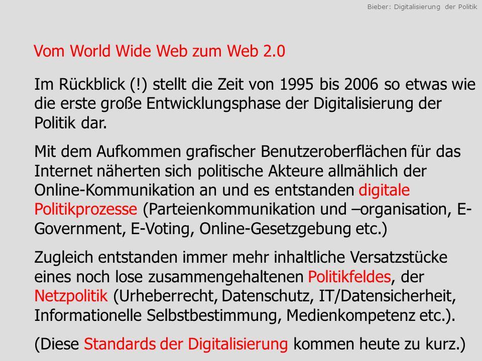 Bieber: Digitalisierung der Politik Im Rückblick (!) stellt die Zeit von 1995 bis 2006 so etwas wie die erste große Entwicklungsphase der Digitalisierung der Politik dar.