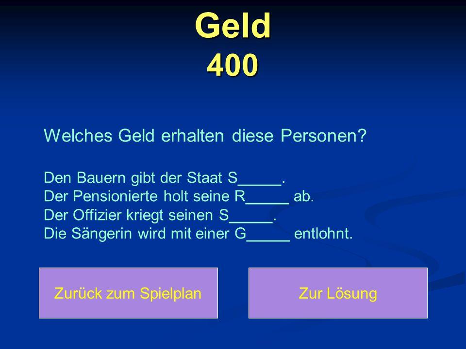 Geld 400 Zurück zum SpielplanZur Lösung Welches Geld erhalten diese Personen.
