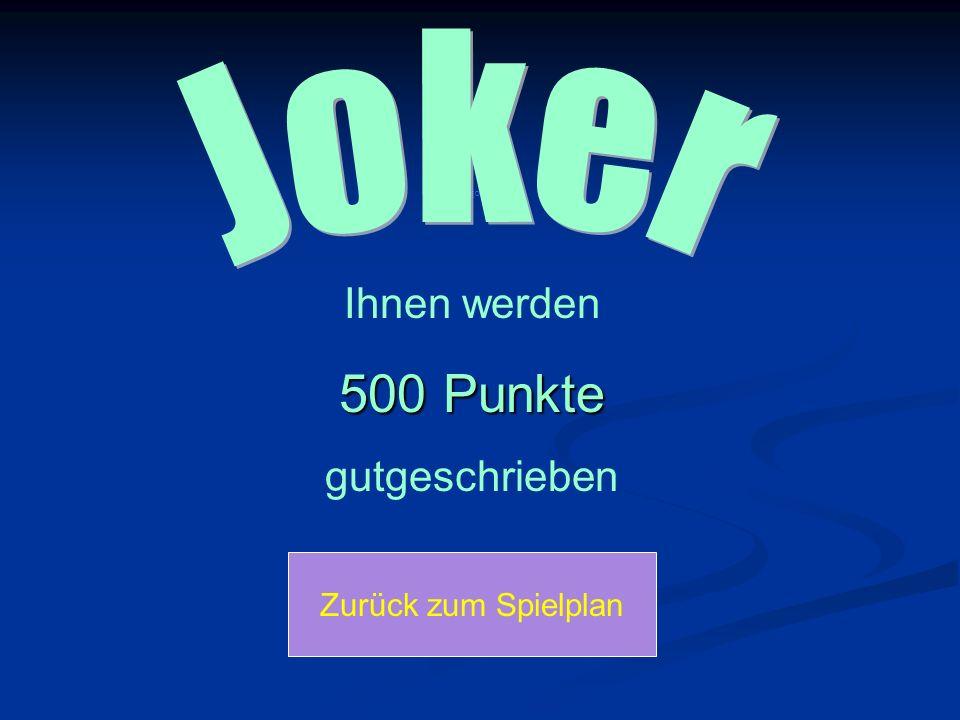Zurück zum Spielplan Ihnen werden 500 Punkte gutgeschrieben Joker