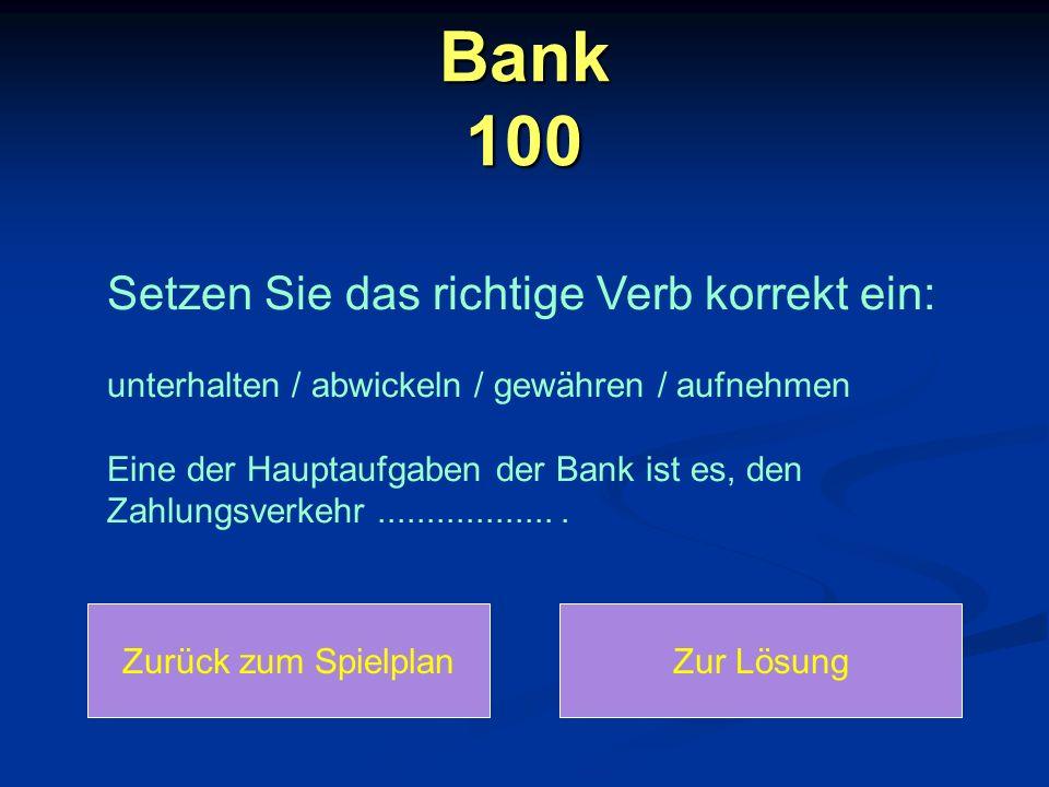 Bank 100 Setzen Sie das richtige Verb korrekt ein: unterhalten / abwickeln / gewähren / aufnehmen Eine der Hauptaufgaben der Bank ist es, den Zahlungsverkehr...................