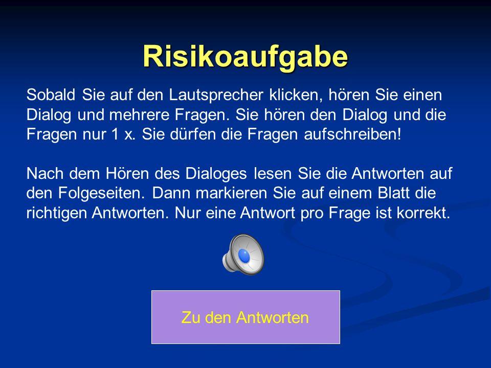 Risikoaufgabe Sobald Sie auf den Lautsprecher klicken, hören Sie einen Dialog und mehrere Fragen.