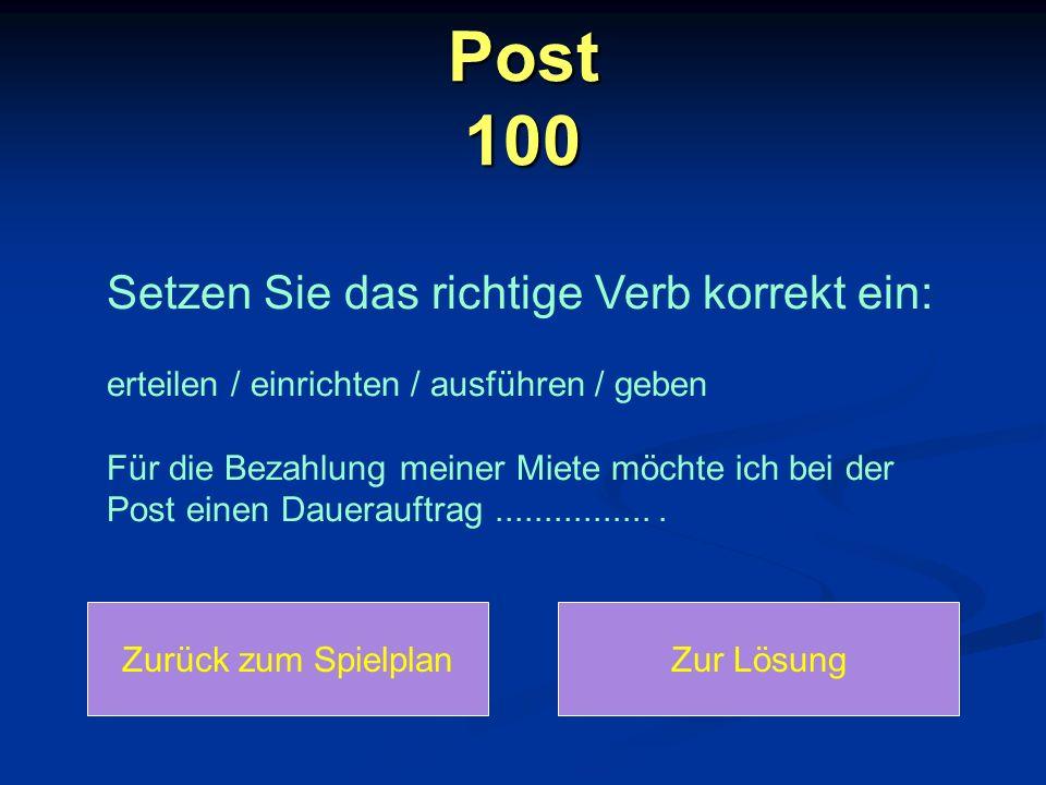 Post 100 Zurück zum SpielplanZur Lösung Setzen Sie das richtige Verb korrekt ein: erteilen / einrichten / ausführen / geben Für die Bezahlung meiner Miete möchte ich bei der Post einen Dauerauftrag.................