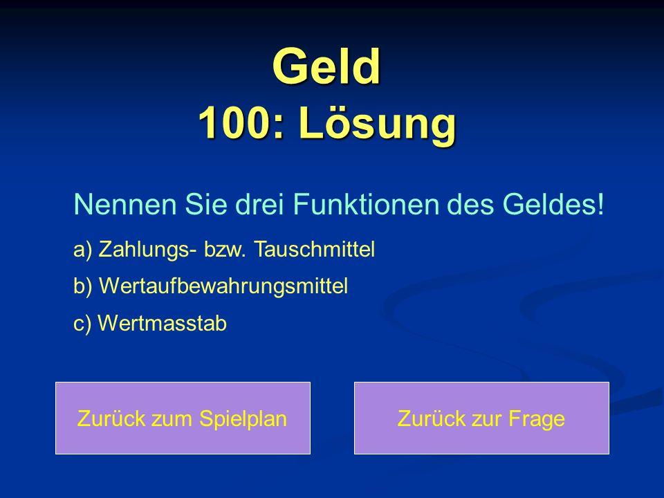 Geld 100: Lösung Nennen Sie drei Funktionen des Geldes.