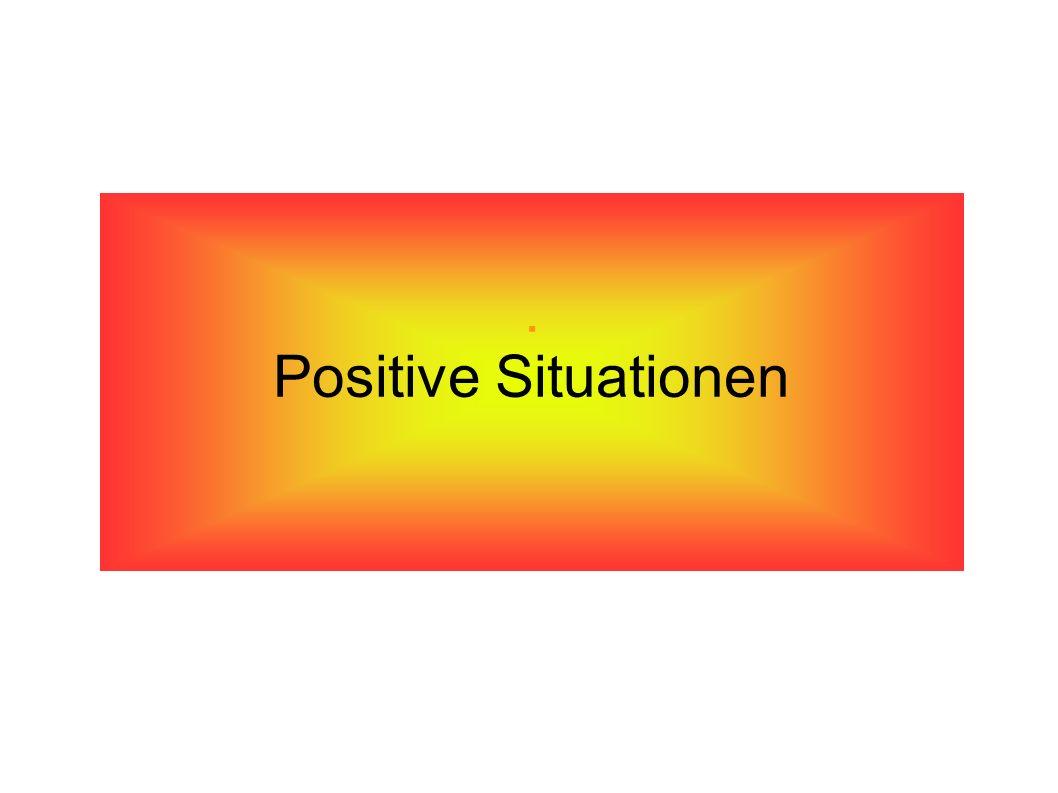. Positive Situationen