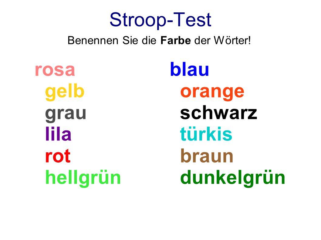 Stroop-Test Benennen Sie die Farbe der Wörter! rosa gelb grau lila rot hellgrün blau orange schwarz türkis braun dunkelgrün