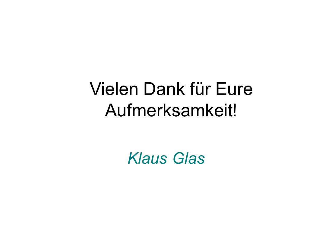 Vielen Dank für Eure Aufmerksamkeit! Klaus Glas