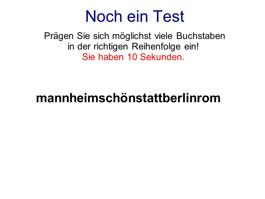 Noch ein Test mannheimschönstattberlinrom Prägen Sie sich möglichst viele Buchstaben in der richtigen Reihenfolge ein! Sie haben 10 Sekunden.